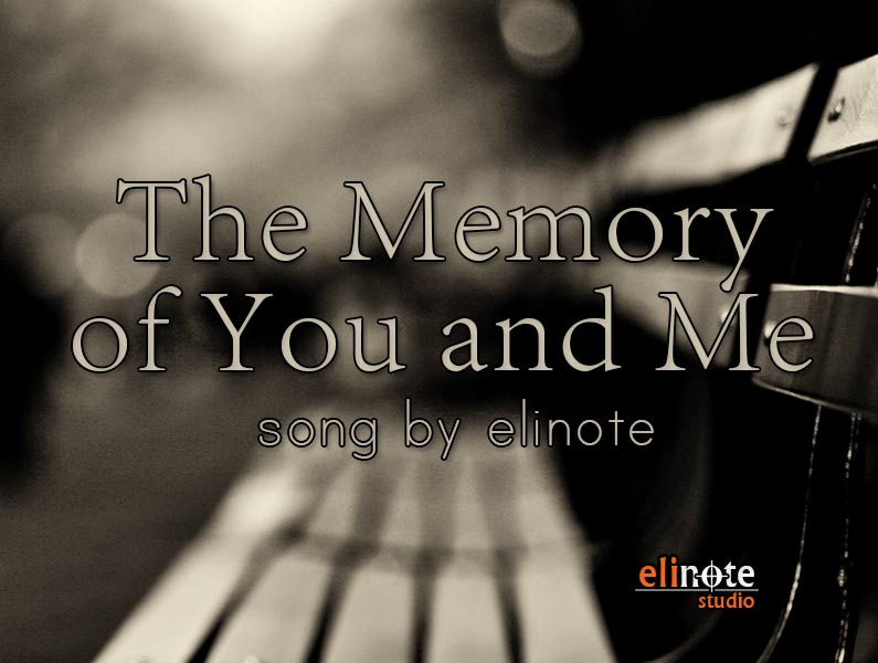 The Memory of You and Me